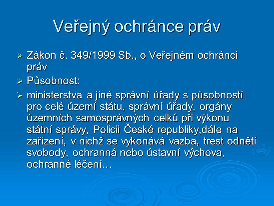 Veřejný ochránce práv  Zákon č. 349/1999 Sb., o Veřejném ochránci práv  Působnost:  ministerstva a jiné správní úřady s působností pro celé území s