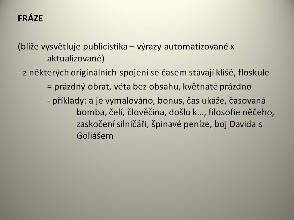 Zdroje: MAŠKOVÁ, Drahuše.Český jazyk: přehled středoškolského učiva.