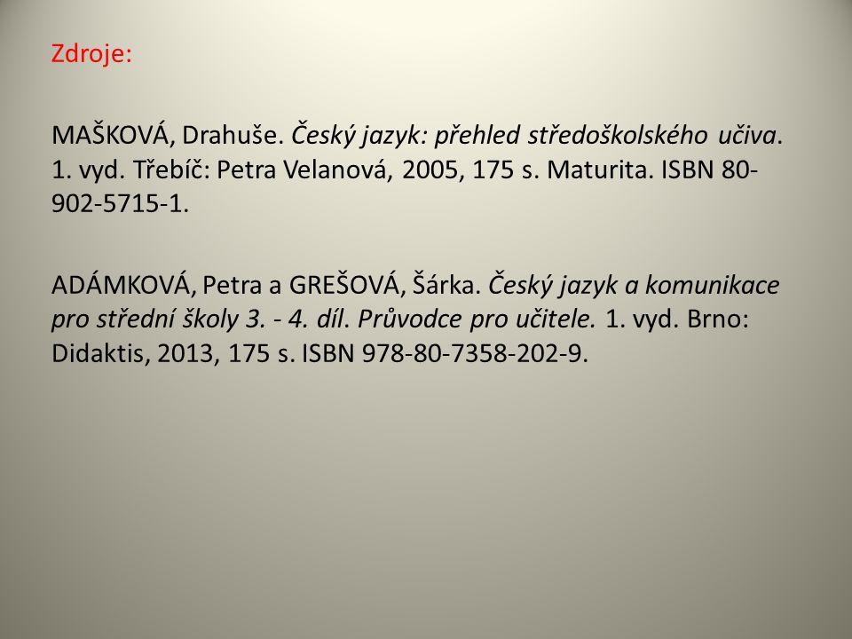Zdroje: MAŠKOVÁ, Drahuše. Český jazyk: přehled středoškolského učiva.