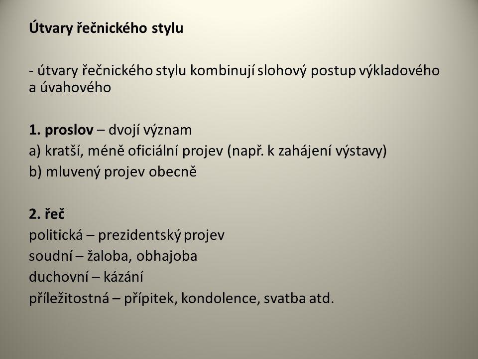 Útvary řečnického stylu - útvary řečnického stylu kombinují slohový postup výkladového a úvahového 1.