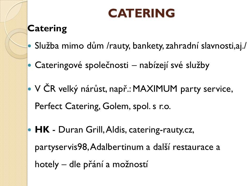 CATERING Catering Služba mimo dům /rauty, bankety, zahradní slavnosti,aj./ Cateringové společnosti – nabízejí své služby V ČR velký nárůst, např.: MAXIMUM party service, Perfect Catering, Golem, spol.