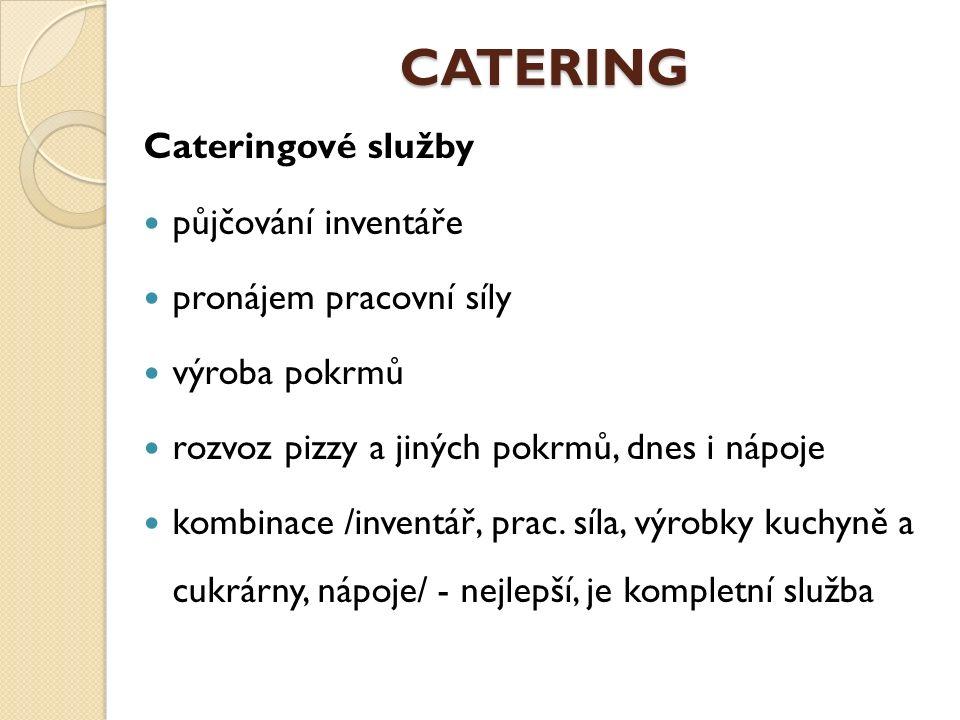 CATERING Cateringové služby půjčování inventáře pronájem pracovní síly výroba pokrmů rozvoz pizzy a jiných pokrmů, dnes i nápoje kombinace /inventář, prac.