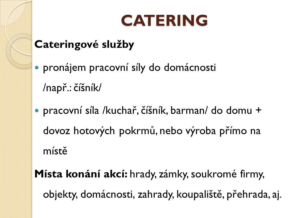 CATERING Cateringové služby Cena je otázkou nabídky a poptávky Zahrnuje veškeré náklady s touto službou spojené / pracovní síla, inventář, výroba, doprava, omezené pracovní podmínky, výzdoby/ Přesná, jasná domluva s HO
