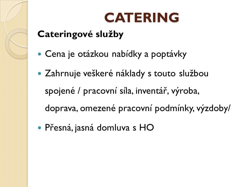 CATERING Cateringové služby Cena je otázkou nabídky a poptávky Zahrnuje veškeré náklady s touto službou spojené / pracovní síla, inventář, výroba, dop