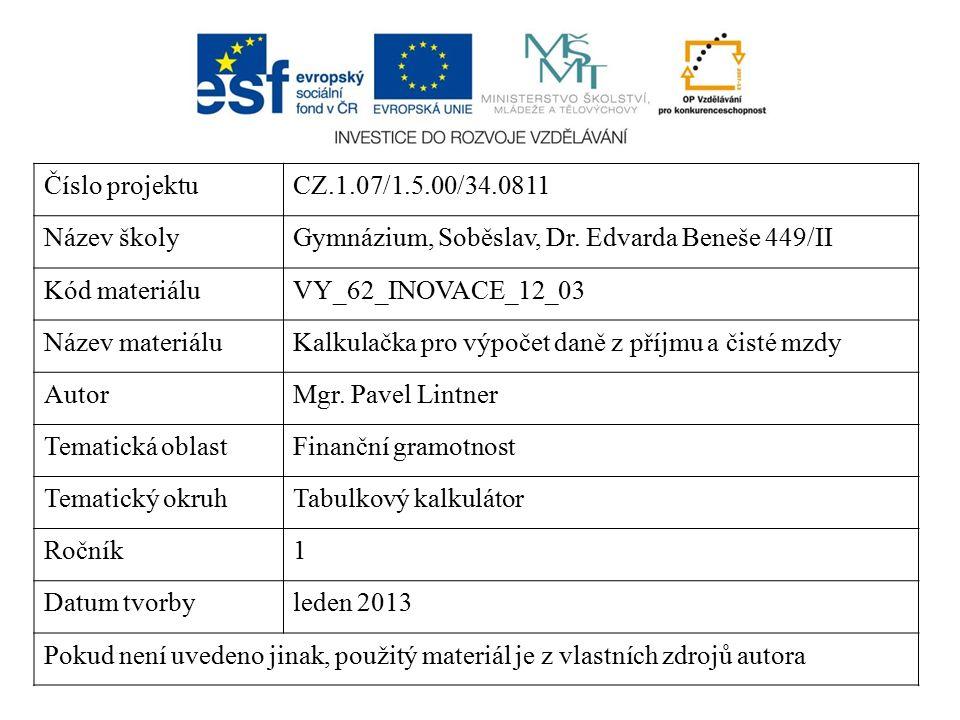 Číslo projektuCZ.1.07/1.5.00/34.0811 Název školyGymnázium, Soběslav, Dr. Edvarda Beneše 449/II Kód materiáluVY_62_INOVACE_12_03 Název materiáluKalkula