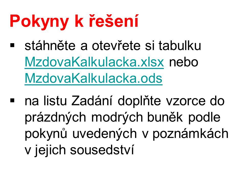 Pokyny k řešení  stáhněte a otevřete si tabulku MzdovaKalkulacka.xlsx nebo MzdovaKalkulacka.ods MzdovaKalkulacka.xlsx MzdovaKalkulacka.ods  na listu Zadání doplňte vzorce do prázdných modrých buněk podle pokynů uvedených v poznámkách v jejich sousedství