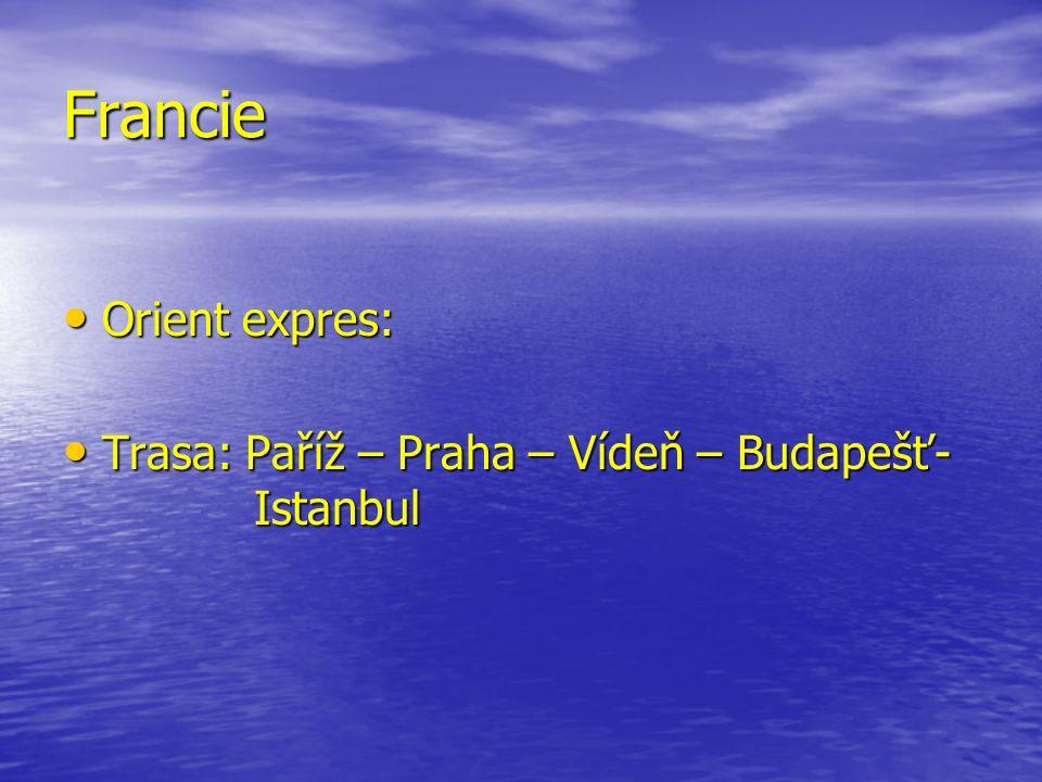 Francie Orient expres: Orient expres: Trasa: Paříž – Praha – Vídeň – Budapešť- Istanbul Trasa: Paříž – Praha – Vídeň – Budapešť- Istanbul