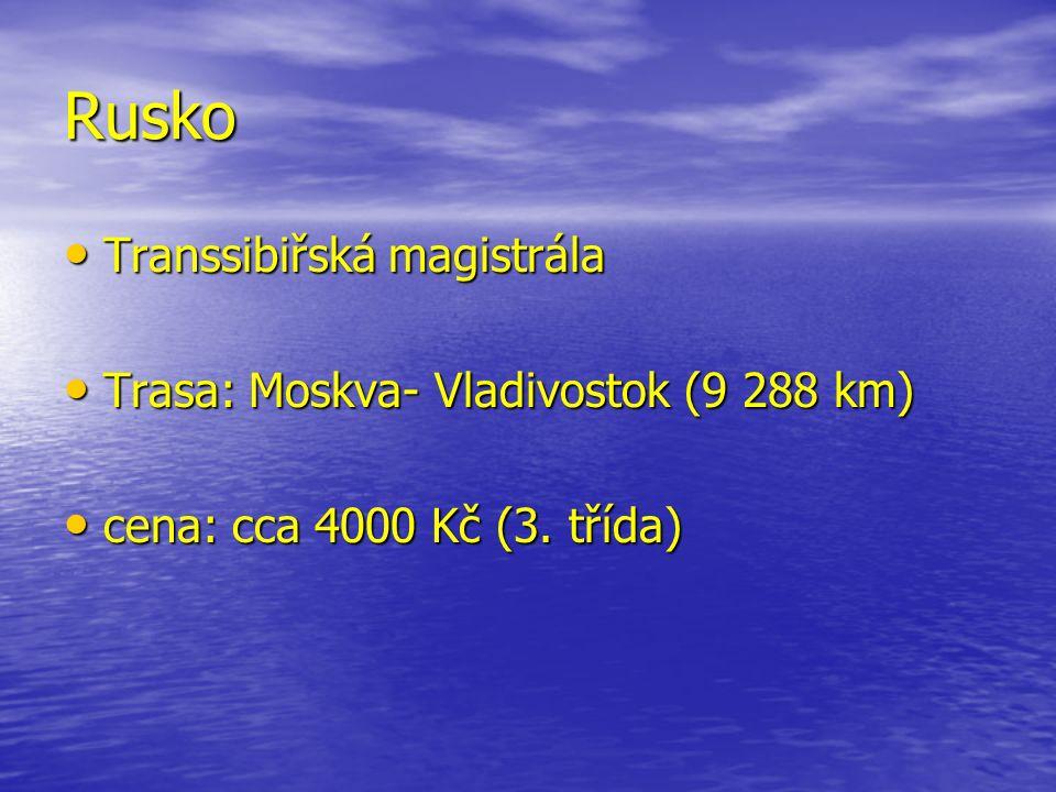 Rusko Transsibiřská magistrála Transsibiřská magistrála Trasa: Moskva- Vladivostok (9 288 km) Trasa: Moskva- Vladivostok (9 288 km) cena: cca 4000 Kč (3.