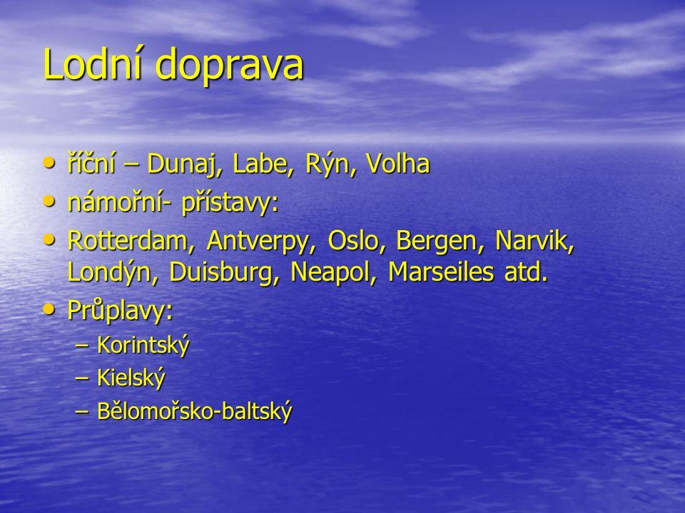 Lodní doprava říční – Dunaj, Labe, Rýn, Volha říční – Dunaj, Labe, Rýn, Volha námořní- přístavy: námořní- přístavy: Rotterdam, Antverpy, Oslo, Bergen, Narvik, Londýn, Duisburg, Neapol, Marseiles atd.