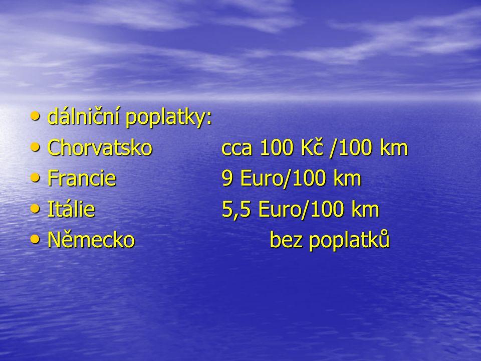 dálniční poplatky: dálniční poplatky: Chorvatskocca 100 Kč /100 km Chorvatskocca 100 Kč /100 km Francie9 Euro/100 km Francie9 Euro/100 km Itálie5,5 Euro/100 km Itálie5,5 Euro/100 km Německobez poplatků Německobez poplatků