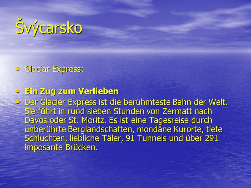 Švýcarsko Glaciar Express: Glaciar Express: Ein Zug zum Verlieben Ein Zug zum Verlieben Der Glacier Express ist die berühmteste Bahn der Welt.
