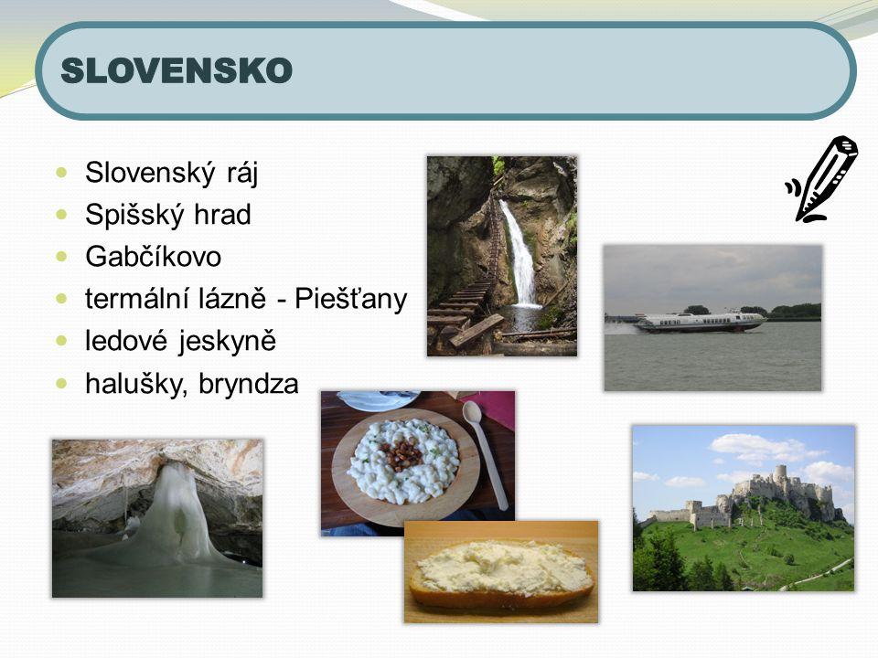 Slovenský ráj Spišský hrad Gabčíkovo termální lázně - Piešťany ledové jeskyně halušky, bryndza