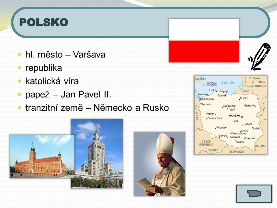 hl. město – Varšava republika katolická víra papež – Jan Pavel II. tranzitní země – Německo a Rusko