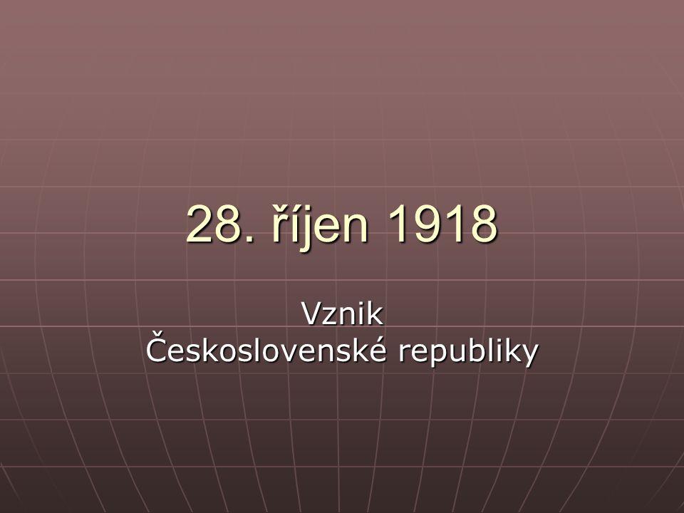 28. říjen 1918 Vznik Československé republiky