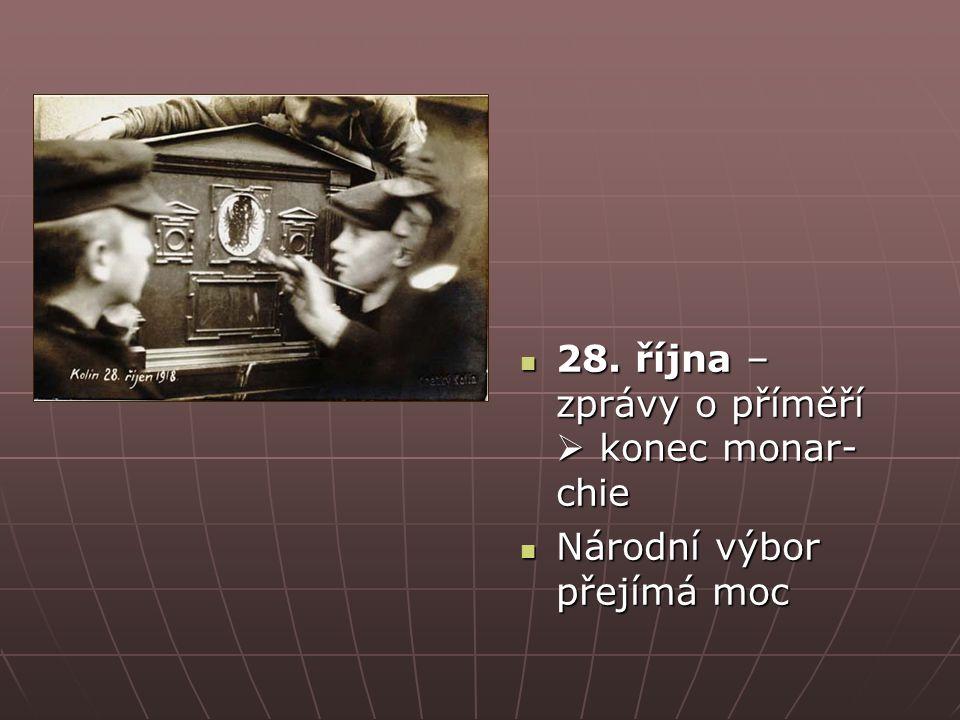 28. října – zprávy o příměří  konec monar- chie 28.