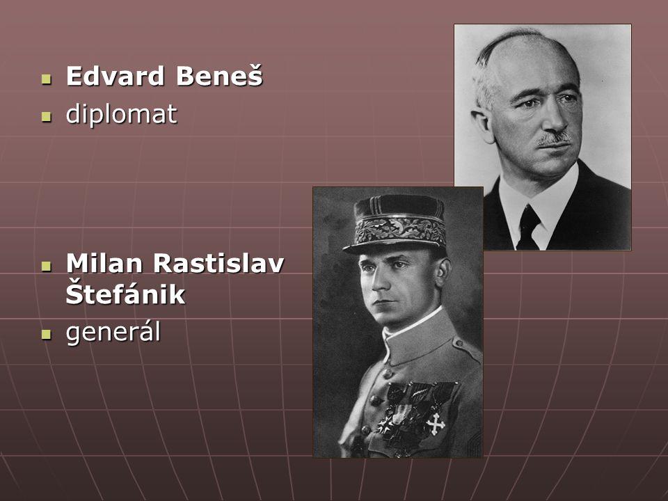 Edvard Beneš Edvard Beneš diplomat diplomat Milan Rastislav Štefánik Milan Rastislav Štefánik generál generál