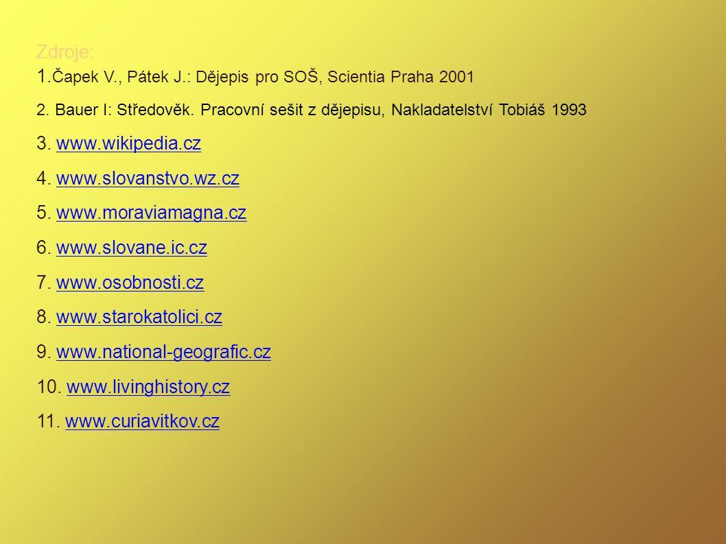 Zdroje: 1. Čapek V., Pátek J.: Dějepis pro SOŠ, Scientia Praha 2001 2. Bauer I: Středověk. Pracovní sešit z dějepisu, Nakladatelství Tobiáš 1993 3. ww