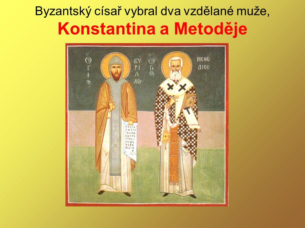 Byzantský císař vybral dva vzdělané muže, Konstantina a Metoděje