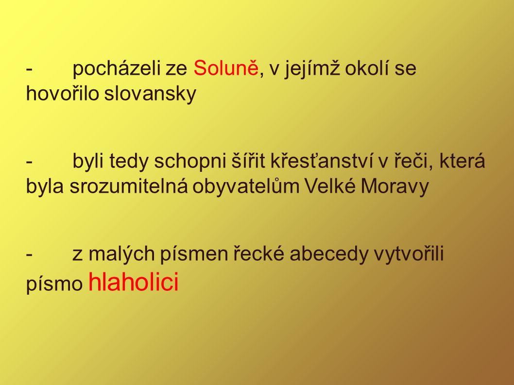 -pocházeli ze Soluně, v jejímž okolí se hovořilo slovansky -byli tedy schopni šířit křesťanství v řeči, která byla srozumitelná obyvatelům Velké Morav