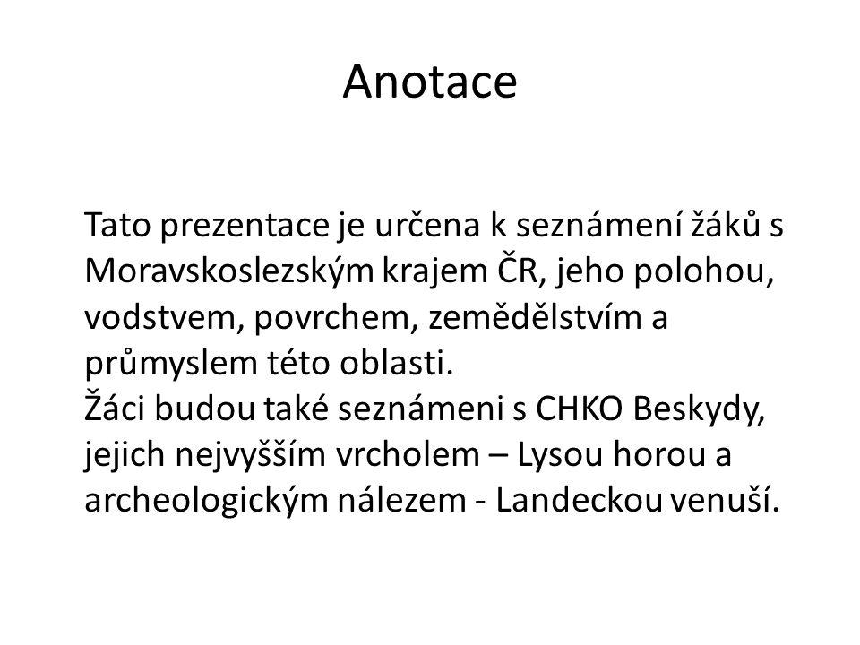 Anotace Tato prezentace je určena k seznámení žáků s Moravskoslezským krajem ČR, jeho polohou, vodstvem, povrchem, zemědělstvím a průmyslem této oblasti.