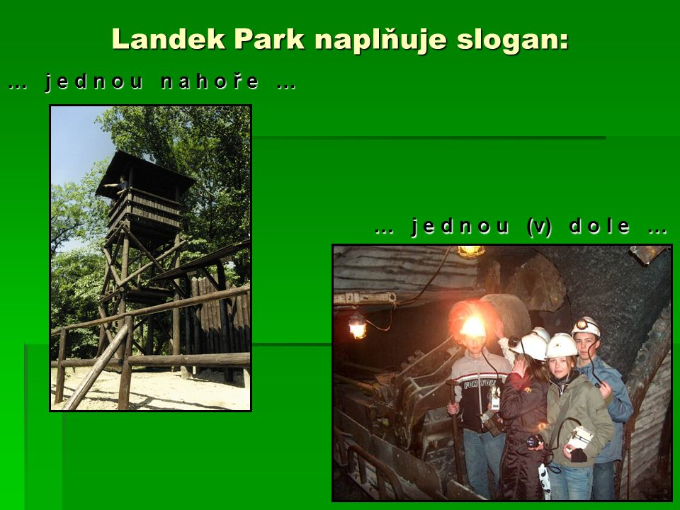 … j e d n o u n a h o ř e … … j e d n o u (v) d o l e … … j e d n o u (v) d o l e … Landek Park naplňuje slogan: