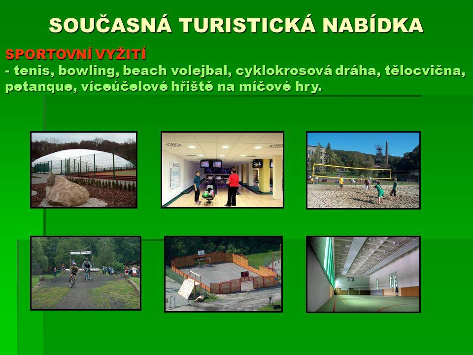 SOUČASNÁ TURISTICKÁ NABÍDKA SPORTOVNÍ VYŽITÍ - tenis, bowling, beach volejbal, cyklokrosová dráha, tělocvična, petanque, víceúčelové hřiště na míčové hry.