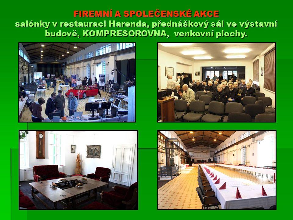 FIREMNÍ A SPOLEČENSKÉ AKCE salónky v restauraci Harenda, přednáškový sál ve výstavní budově, KOMPRESOROVNA, venkovní plochy.