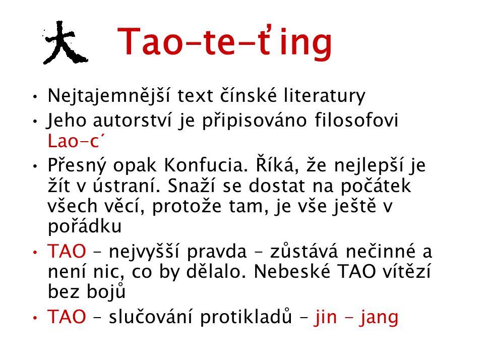Tao–te-ťing Nejtajemnější text čínské literatury Jeho autorství je připisováno filosofovi Lao-c´ Přesný opak Konfucia. Říká, že nejlepší je žít v ústr