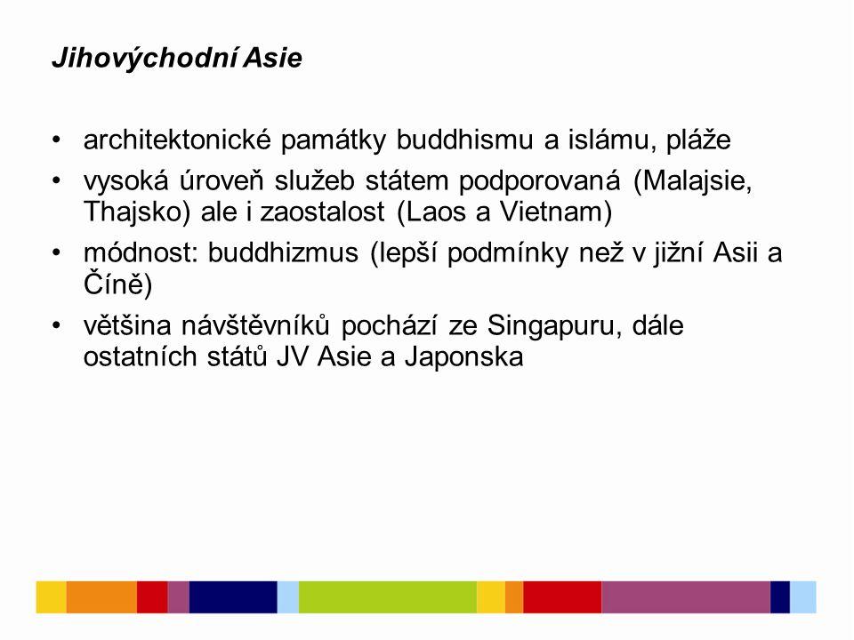 Jihovýchodní Asie architektonické památky buddhismu a islámu, pláže vysoká úroveň služeb státem podporovaná (Malajsie, Thajsko) ale i zaostalost (Laos a Vietnam) módnost: buddhizmus (lepší podmínky než v jižní Asii a Číně) většina návštěvníků pochází ze Singapuru, dále ostatních států JV Asie a Japonska