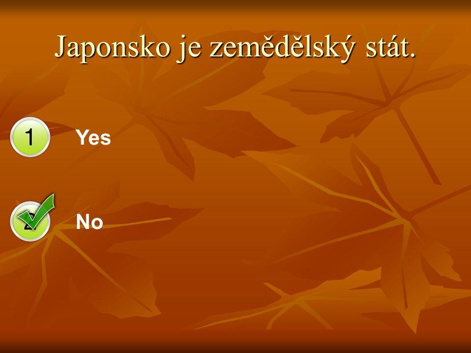 Yes No Japonsko je zemědělský stát.
