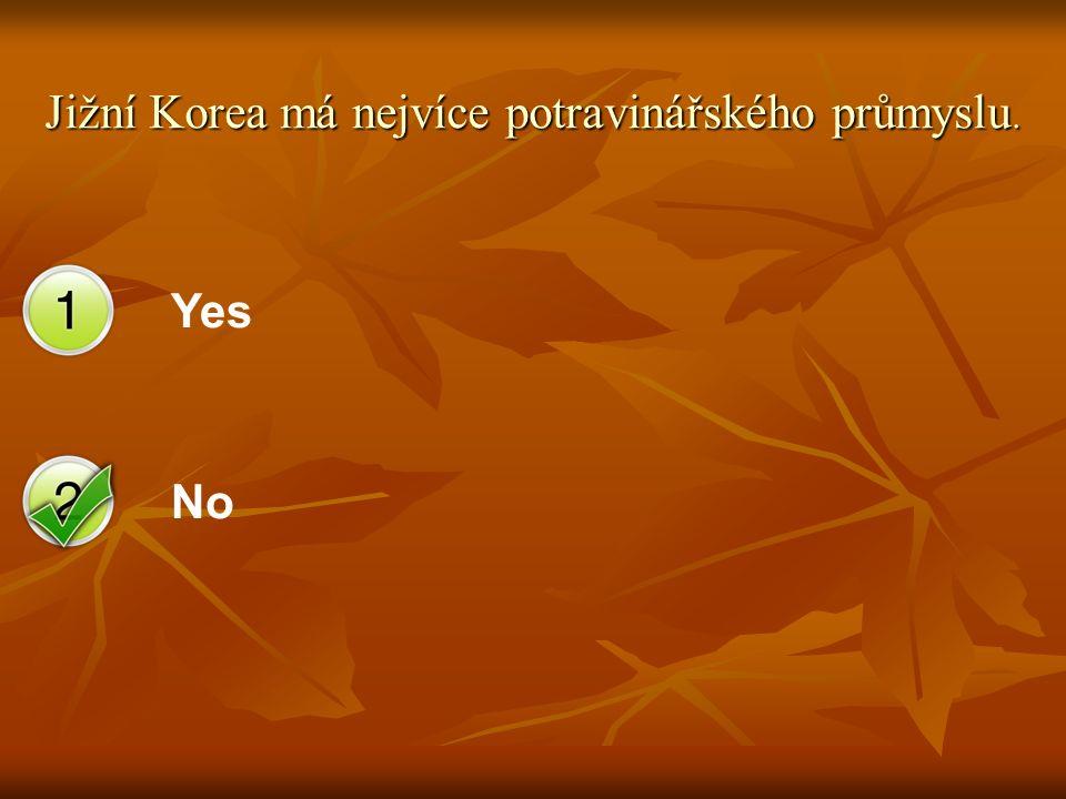 Yes No Jižní Korea má nejvíce potravinářského průmyslu.