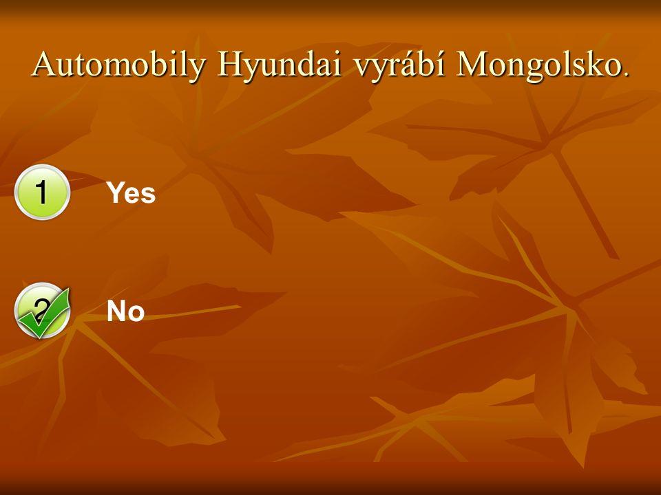 Yes No Automobily Hyundai vyrábí Mongolsko.