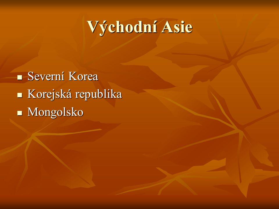 Východní Asie Severní Korea Severní Korea Korejská republika Korejská republika Mongolsko Mongolsko