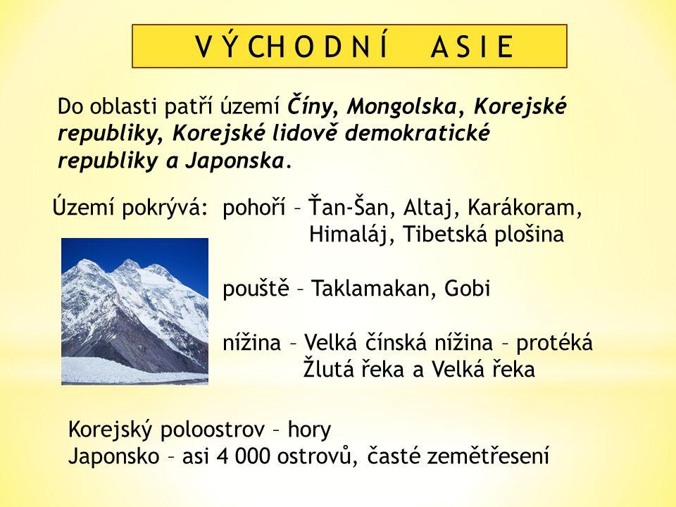 V Ý CH O D N Í A S I E Do oblasti patří území Číny, Mongolska, Korejské republiky, Korejské lidově demokratické republiky a Japonska.