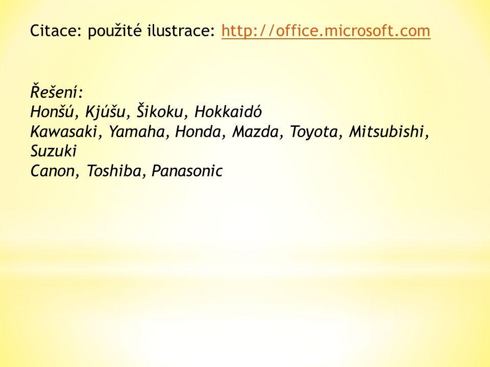 Citace: použité ilustrace: http://office.microsoft.comhttp://office.microsoft.com Řešení: Honšú, Kjúšu, Šikoku, Hokkaidó Kawasaki, Yamaha, Honda, Mazda, Toyota, Mitsubishi, Suzuki Canon, Toshiba, Panasonic