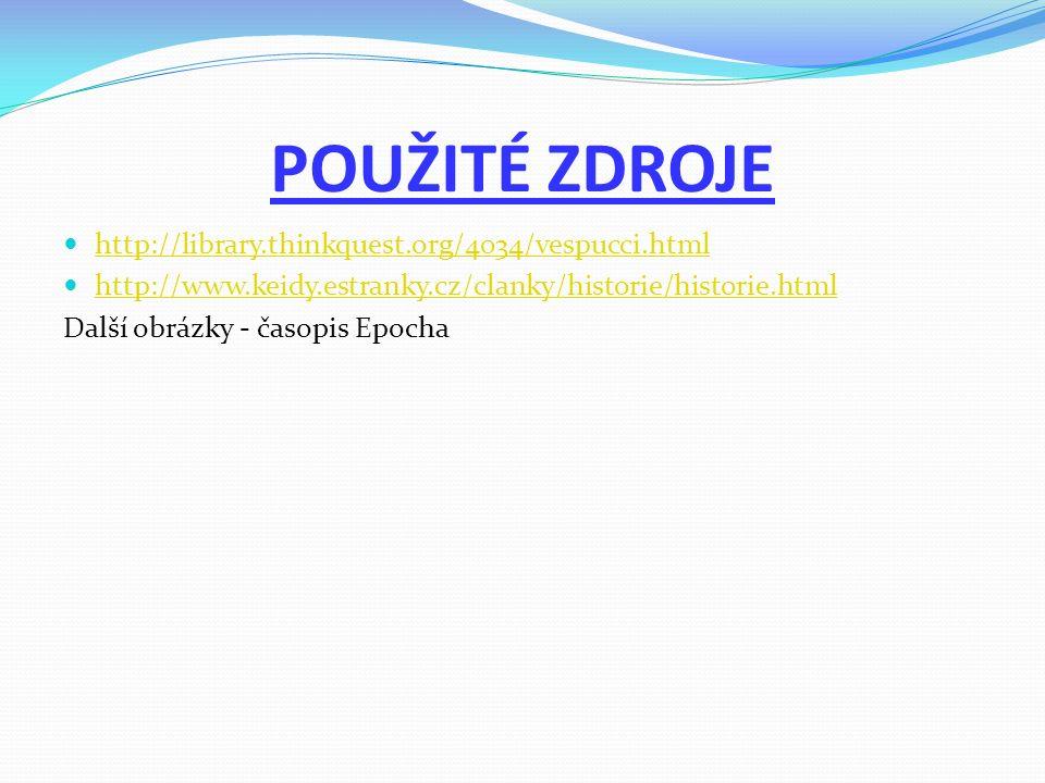 POUŽITÉ ZDROJE http://library.thinkquest.org/4034/vespucci.html http://www.keidy.estranky.cz/clanky/historie/historie.html Další obrázky - časopis Epocha