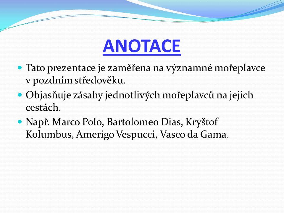 ANOTACE Tato prezentace je zaměřena na významné mořeplavce v pozdním středověku.