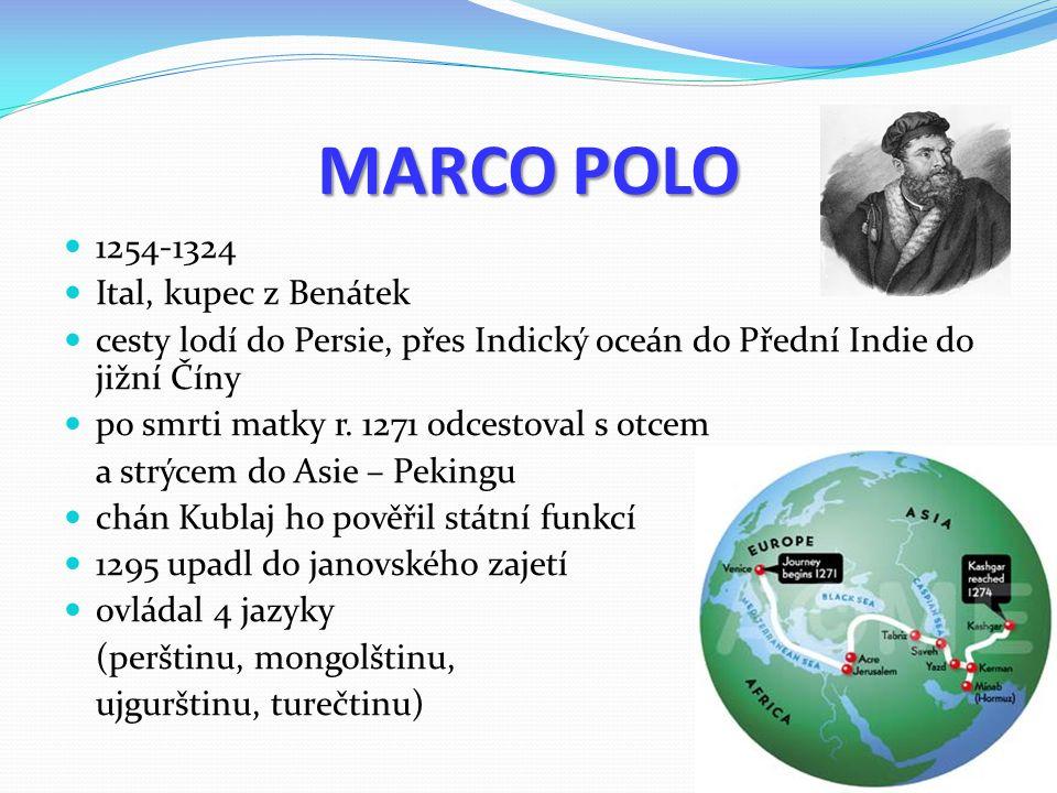 MARCO POLO 1254-1324 Ital, kupec z Benátek cesty lodí do Persie, přes Indický oceán do Přední Indie do jižní Číny po smrti matky r.