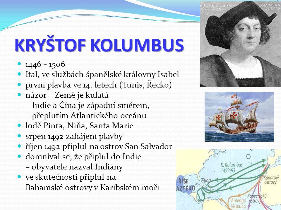 KRYŠTOF KOLUMBUS 1446 - 1506 Ital, ve službách španělské královny Isabel první plavba ve 14.