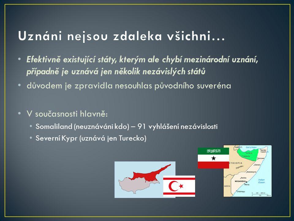 Efektivně existující státy, kterým ale chybí mezinárodní uznání, případně je uznává jen několik nezávislých států důvodem je zpravidla nesouhlas původního suveréna V současnosti hlavně: Somaliland (neuznáváni kdo) – 91 vyhlášení nezávislosti Severní Kypr (uznává jen Turecko)