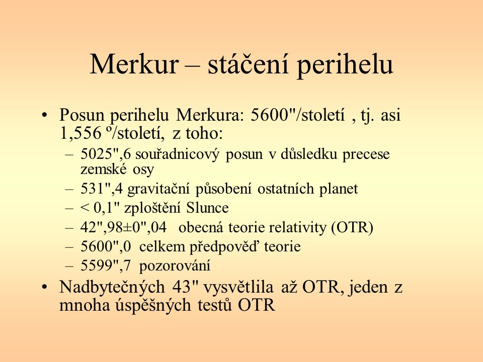 Merkur – stáčení perihelu Posun perihelu Merkura: 5600