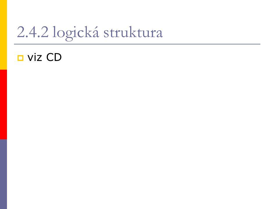 2.4.2 logická struktura  viz CD