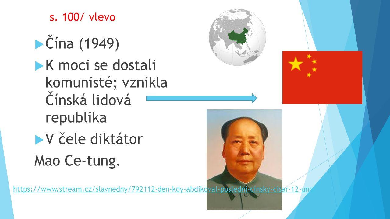  Čína (1949)  K moci se dostali komunisté;vznikla Čínská lidová republika  V čele diktátor Mao Ce-tung.