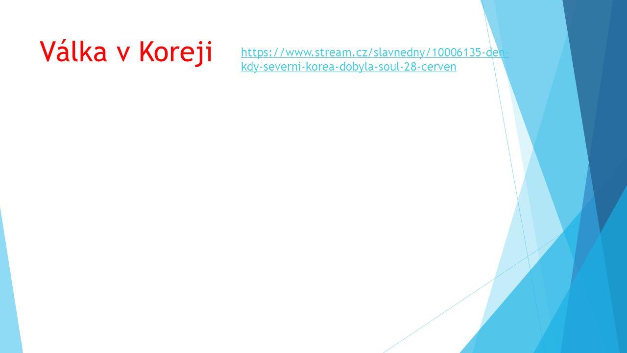 Válka v Koreji https://www.stream.cz/slavnedny/10006135-den- kdy-severni-korea-dobyla-soul-28-cerven