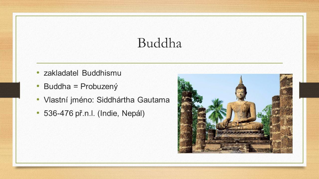 Buddha zakladatel Buddhismu Buddha = Probuzený Vlastní jméno: Siddhártha Gautama 536-476 př.n.l.
