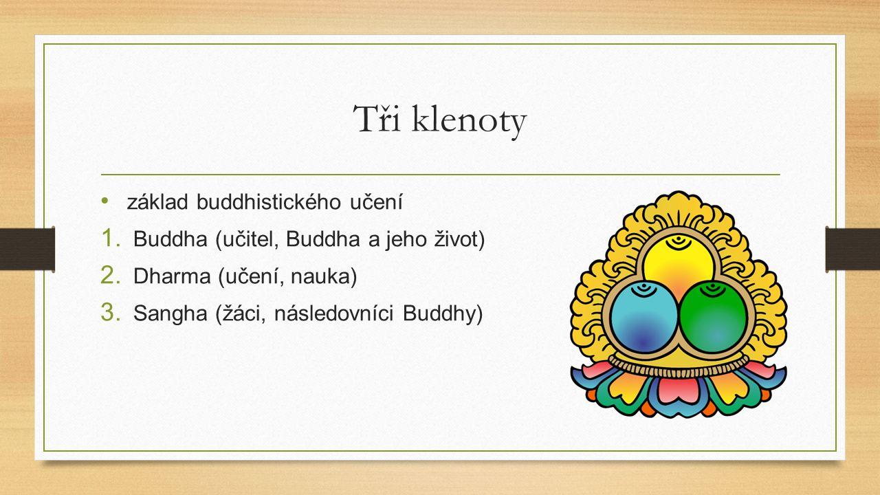 Tři klenoty základ buddhistického učení 1. Buddha (učitel, Buddha a jeho život) 2.