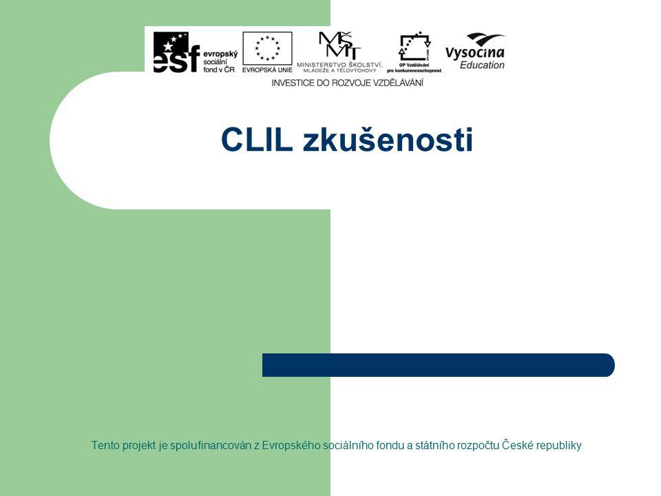 CLIL zkušenosti Tento projekt je spolufinancován z Evropského sociálního fondu a státního rozpočtu České republiky