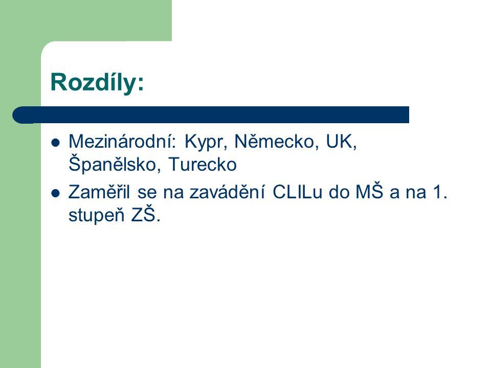 Rozdíly: Mezinárodní: Kypr, Německo, UK, Španělsko, Turecko Zaměřil se na zavádění CLILu do MŠ a na 1.