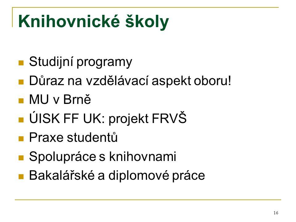 16 Knihovnické školy Studijní programy Důraz na vzdělávací aspekt oboru.