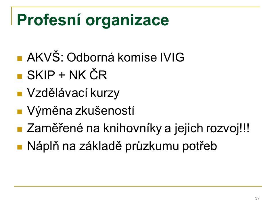17 Profesní organizace AKVŠ: Odborná komise IVIG SKIP + NK ČR Vzdělávací kurzy Výměna zkušeností Zaměřené na knihovníky a jejich rozvoj!!.